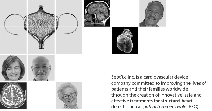 SeptRx, Inc. is a cardiovascular device company committed to improving the lives? of patients and their families worldwide through the creation of innovative, safe and effective treatments for structural heart defects such as patent foramen ovale (PFO).
